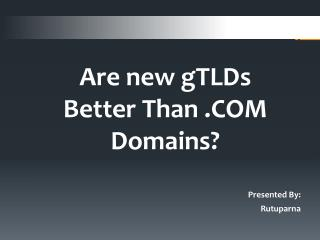 Are new gTLDs Better Than .COM Domains?