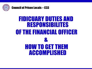 FIDICUARY DUTIES AND RESPONSIBILITES  OF THE FINANCIAL OFFICER  &  HOW TO GET THEM ACCOMPLISHED
