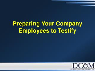 Preparing  Your Company Employees to Testify