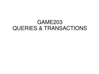 GAME203 QUERIES & TRANSACTIONS