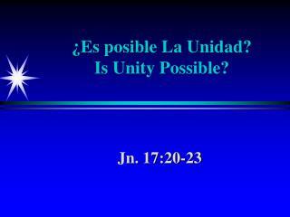 ¿Es posible La Unidad? Is Unity Possible?