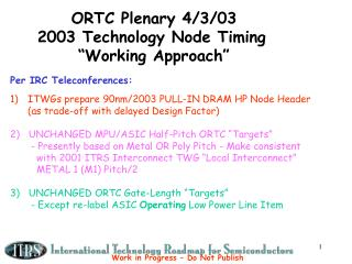 "ORTC Plenary 4/3/03       2003 Technology Node Timing            ""Working Approach"""