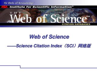 Web of Science ——Science Citation Index ( SCI )网络版
