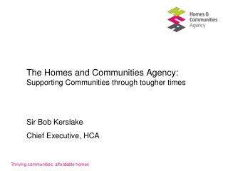 The Homes and Communities Agency: Supporting Communities through tougher times