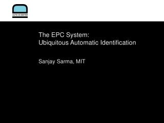 The EPC System: Ubiquitous Automatic Identification Sanjay Sarma, MIT