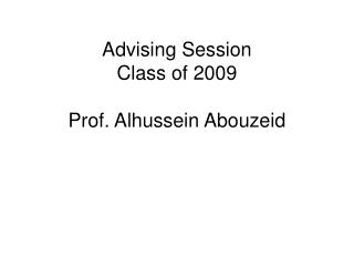 Advising Session Class of 2009  Prof. Alhussein Abouzeid