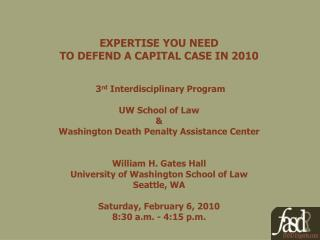 EXPERTISE YOU NEED  TO DEFEND A CAPITAL CASE IN 2010  3 rd  Interdisciplinary Program