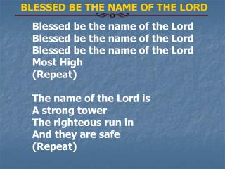 Blessed be the name of the Lord Blessed be the name of the Lord Blessed be the name of the Lord