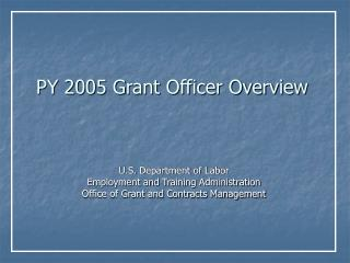 PY 2005 Grant Officer Overview