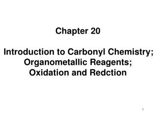 Chapter 20 Introduction to Carbonyl Chemistry; Organometallic Reagents; Oxidation and Redction