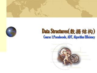 Data Structures( 数据结构 ) Course 1:Pseudocode, ADT, Algorithm Efficiency