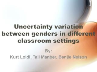 Uncertainty variation between genders in different classroom settings