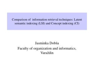 Comparison of  information retrieval techniques: Latent semantic indexing (LSI) and Concept indexing (CI)