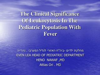 The Clinical Significance  Of Leukocytosis In The  Pediatric Population With  Fever