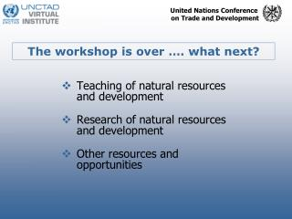 Teaching of natural resources and development Research of natural resources and development Other resources and opportun