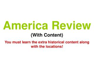 America Review With Content You must learn the extra historical content along with the locations