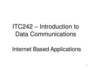 ITC242 – Introduction to Data Communications Internet Based Applications