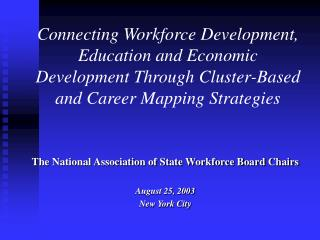 The National Association of State Workforce Board Chairs August 25, 2003 New York City