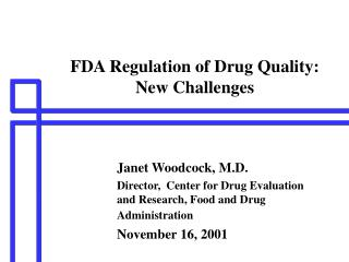 FDA Regulation of Drug Quality:   New Challenges