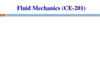 Fluid Mechanics (CE-201)