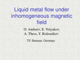 Liquid metal flow under inhomogeneous magnetic field