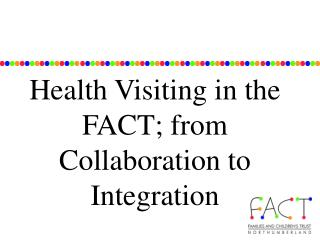 Health Visiting in the FACT; from Collaboration to Integration