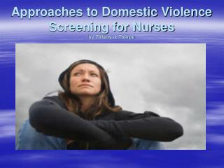 Approaches to Domestic Violence Screening for Nurses by Tiffany J. Toerpe