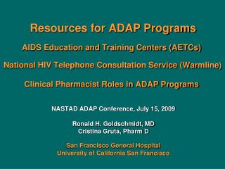 NASTAD ADAP Conference, July 15, 2009 Ronald H. Goldschmidt, MD Cristina Gruta, Pharm D