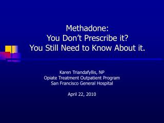 Methadone: You Don't Prescribe it? You Still Need to Know About it.