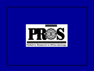 Pediatric Research in Office Settings (PROS) American Academy of Pediatrics