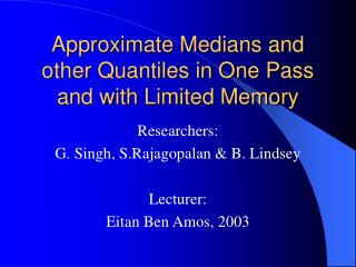 Approximate Medians and other Quantiles in One Pass and with Limited Memory