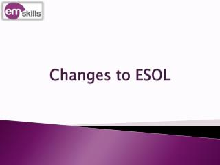 Changes to ESOL
