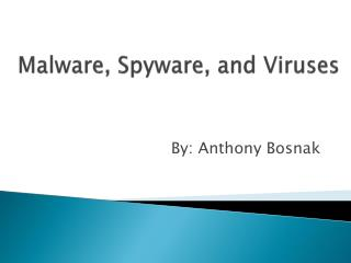 Malware, Spyware, and Viruses