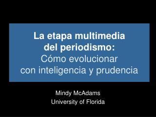 La etapa multimedia  del periodismo: Cómo evolucionar con inteligencia y prudencia