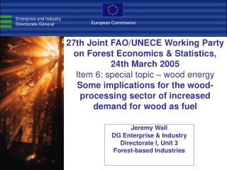 Jeremy Wall DG Enterprise & Industry Directorate I, Unit 3 Forest-based Industries
