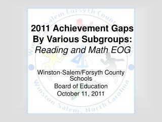 2011 Achievement Gaps By Various Subgroups: Reading and Math EOG