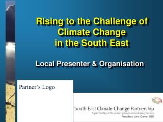 Rising to the Challenge of  Climate Change  in the South East