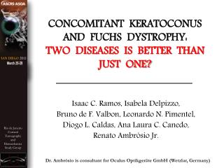 CONCOMITANT  KERATOCONUS AND  FUCHS  DYSTROPHY: TWO  DISEASES  IS  BETTER  THAN JUST  ONE?