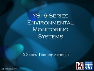 YSI 6-Series  Environmental Monitoring Systems