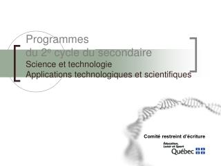 Programmes du 2 e  cycle du secondaire Science et technologie Applications technologiques et scientifiques
