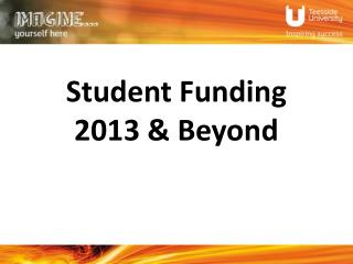 Student Funding  2013 & Beyond