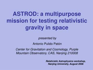 ASTROD: a multipurpose mission for testing relativistic gravity in space