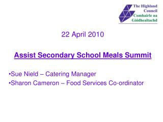 22 April 2010 Assist Secondary School Meals Summit Sue Nield – Catering Manager