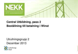 Central Utbildning, pass 2 Beställning till betalning i Winst Utrullningsgrupp 2 December 2013