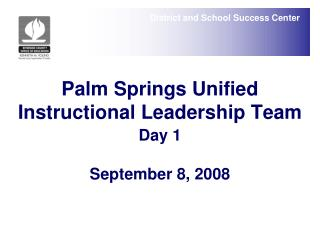 Palm Springs Unified Instructional Leadership Team Day 1 September 8, 2008