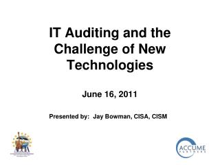 IT Auditing and the Challenge of New Technologies  June 16, 2011