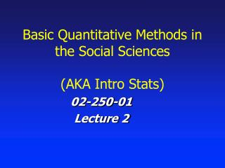 Basic Quantitative Methods in the Social Sciences (AKA Intro Stats)