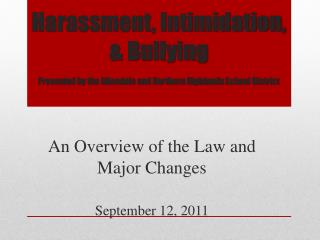 An Overview of the Law and Major Changes September 12, 2011
