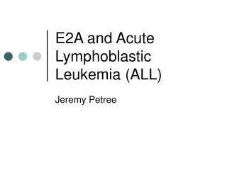 E2A and Acute Lymphoblastic Leukemia (ALL)