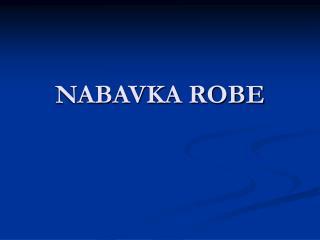 NABAVKA ROBE